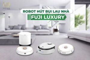 Top 3 robot hút bụi lau nhà Fuji Luxury - Nên chọn loại nào