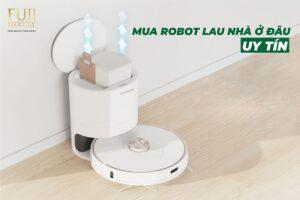 Nên mua robot lau nhà ở đâu
