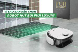 Vì sao bạn nên chọn robot hút bụi Fuji Luxury