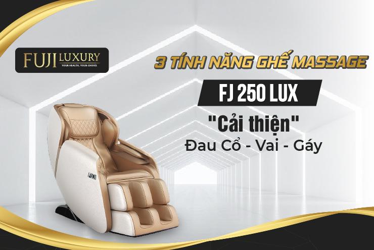 """3 Tính năng ghế massage FJ - 250 Lux """"Cải thiện"""" Đau Cổ, Vai, Gáy"""